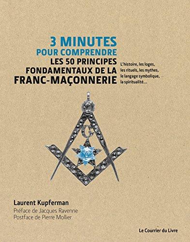 3 minutes pour comprendre les 50 principes fondamentaux de la Franc-maonnerie : L'histoire, les loges, les rituels, les mythes, le langage symbolique, la spiritualit