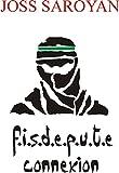 F.I.S.D.E.P.U.T.E CONNEXION (JOSS SAROYAN t. 1)