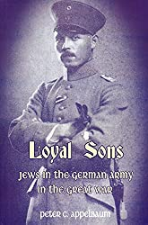 Loyal Sons: Jewish Soldiers in the German Army in the Great War