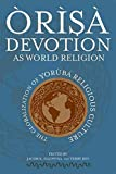 [(Orisa Devotion as World Religion : The Globalization of Yoruba Religious Culture)] [Edited by Jacob K. Olupona ] published on (April, 2008)