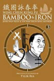 Wing Chun Kung Fu Bamboo & Iron Ring Training (Bamboo Ring Wing Chun Kung Fu) (Volume 3): Methods and Maxims of Sifu Lee Bi