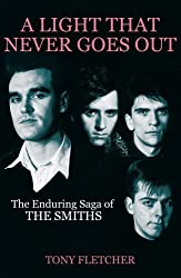 A Light That Never Goes Out: The Enduring Saga of the Smiths by Tony Fletcher (2012-09-06)