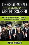 Der schlaue Weg zur erfolgreichen Abschlussarbeit: Praktische Anleitung für Bachelor- und Masterarbeiten in der BWL