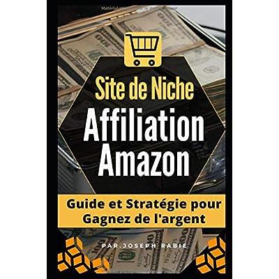 Site de niche Affiliation Amazon: Guide et Stratégie pour Gagnez de l'argent !