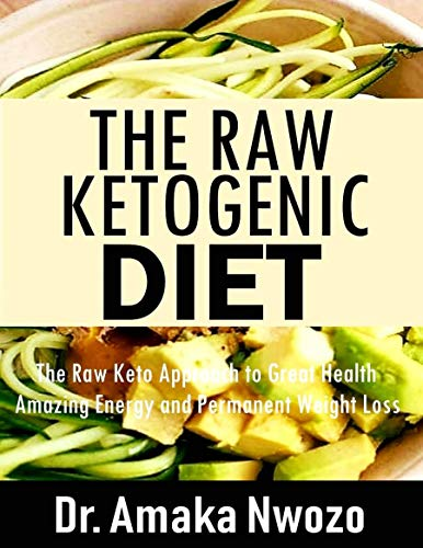 The Raw Ketogenic Diet: The Raw Keto Approach to Great Health, Amazing Energy and Permanent Weight Loss (English Edition)