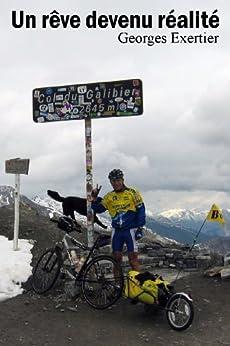 Un rêve devenu réalité - Récit de voyage (cyclisme périple à vélo cyclotourisme route provence alpes savoie) par [Exertier, Georges]