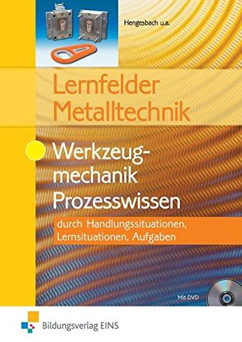 Lernfelder Metalltechnik: Werkzeugmechanik Prozesswissen: Aufgabenband