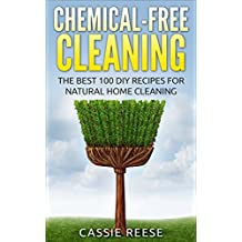 Chemical-Free Cleaning: The Best 100 DIY Recipes for Natural Home Cleaning (English Edition)