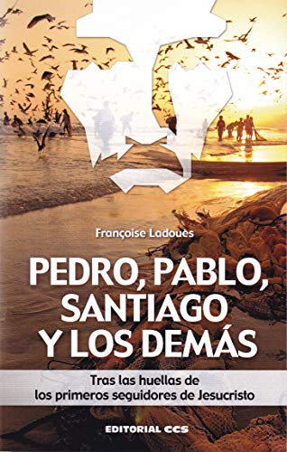 Pedro, Pablo, Santiago y los demás. Tras las huellas de los primeros seguidores de Jesucristo. (Claves cristianas)