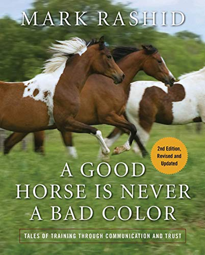 A Good Horse Is Never a Bad Color: Tales of Training Through Communication and Trust por Mark Rashid