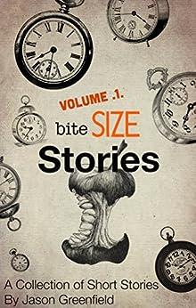 Bite Size Stories by [Greenfield, Jason, Boddy, Noah, Westley, Paul, Wollaston, Rachel, Potter, Michele]
