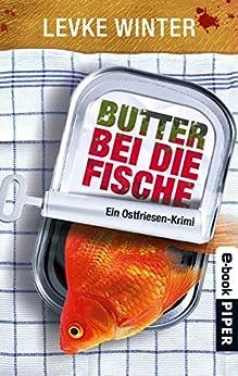 Butter bei die Fische: Ein Ostfriesen-Krimi (Ostfriesland-Krimis 1)