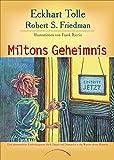 Miltons Geheimnis: EineabenteuerlicheEntdeckungsreisedurchDamalsundDemnächstindasWunderdieses Moments