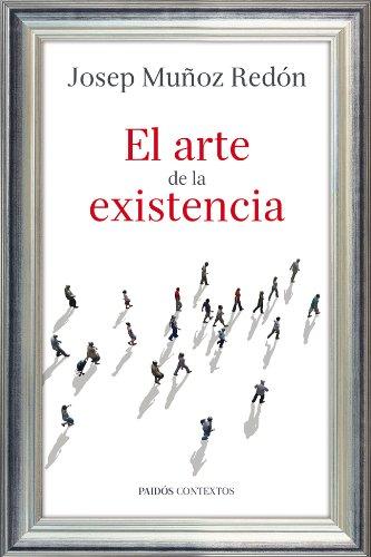 El arte de la existencia (Contextos) por Josep Muñoz Redón