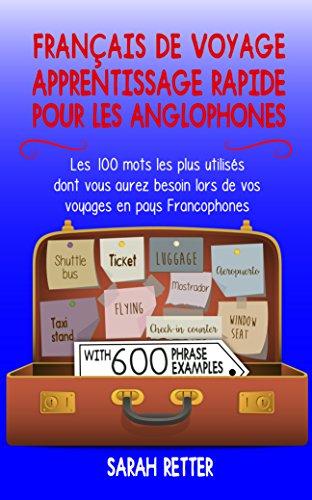 Couverture du livre FRANÇAIS  DE VOYAGE: APPRENTISSAGE RAPIDE POUR LES ANGLOPHONES.: Les 100 mots les plus utilisés dont vous aurez besoin lors de vos voyages en pays Francophones.