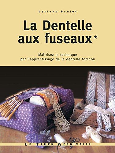 La dentelle aux fuseaux - tome 1 maîtrisez la technique par l'apprentissage de la dentelle torchon (01) par Lysiane Brulet