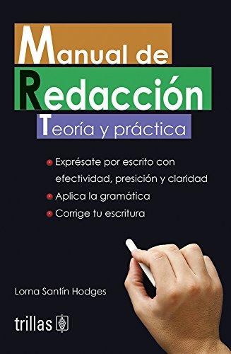 Manual de redaccion / Writing Manual: Teoria y practica / Theory and Practice por Lorna Santon Hodges