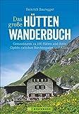 Hüttenwandern: Genusstouren in den Alpen zwischen Berchtesgaden und Allgäu in dem großen Hütten-Wanderbuch. Ideal für Wochenendtouren. Mit 120 Gipfeln, 100 Hüttenzielen und 400 Routen