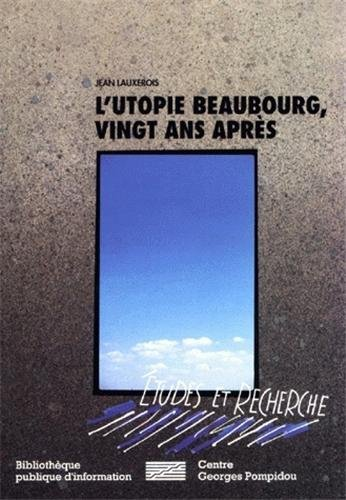 L'Utopie Beaubourg : Vingt ans après