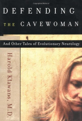 defending-the-cavewoman-and-other-tales-of-evolutionary-neurology-by-harold-l-klawans-2000-hardcover