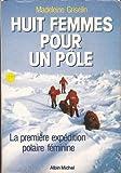 Huit femmes pour un pôle - La première expédition polaire féminine
