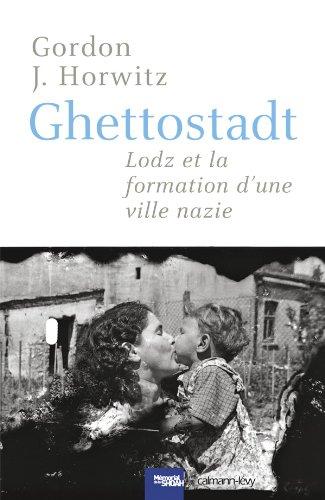 Ghettostadt: Lodz et la formation d'une ville nazie