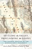 Front cover for the book Settling the Valley, Proclaiming the Gospel: The General Epistles of the Mormon First Presidency by Reid L. Neilson