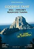 Goodbye Tanit?: Ibiza - Zwischen Traum und Trauma -
