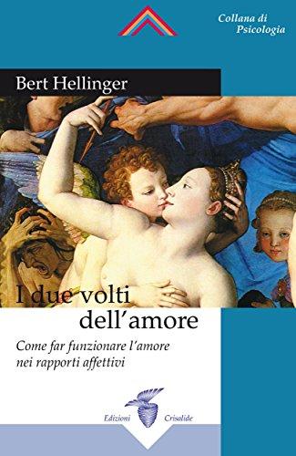 I due volti dell'amore: Come far funzionare l'amore nei rapporti affettivi (Italian Edition)