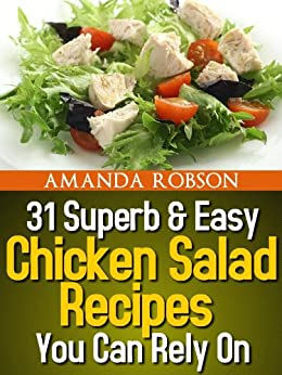 31 Superb & Easy Chicken Salad Recipes You Can Rely On by [Robson, Amanda]