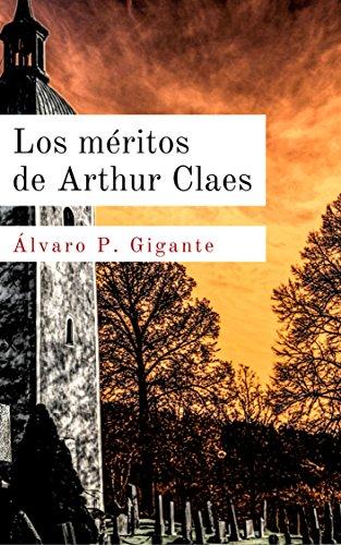 Los méritos de Arthur Claes por Álvaro P. Gigante