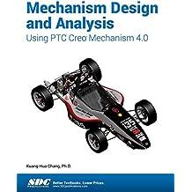 Mechanism Design and Analysis Using Ptc Creo Mechanism 4.0