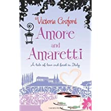 Amore and Amaretti: A Tale of Love and Food in Italy by Cosford, Victoria (2010)