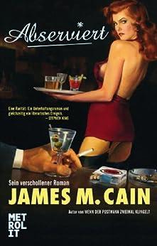 Abserviert: Roman von [Cain, James M.]