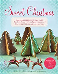 Sweet Christmas: Homemade Peppermints, Sugar Cake, Chocolate-Almond Toffee, Eggnog Fudge, and Other Sweet Treats and (English Edition)