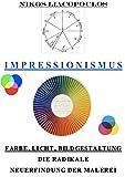 Impressionismus - Farbe, Licht, Bildgestaltung. Die radikale Neuerfindung der Malerei.: Theorie und Praxis der impressionistischen Farbgestaltung.