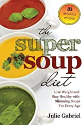 The Super Soup Diet: Lose Weight and Stay Healthy with Slimming Soups for Every Age by Julie Gabriel (2014-03-10)