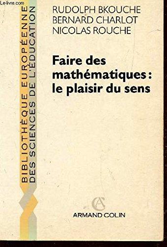 Faire des mathématiques : le plaisir du sens par Bkouche