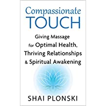 Compassionate Touch: Giving Massage for Optimal Health, Thriving Relationships & Spiritual Awakening (English Edition)