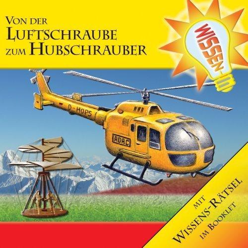 Wissen! - Von der Luftschraube zum Hubschrauber, Hörbuch für Kinder by Abenteuer & Wissen