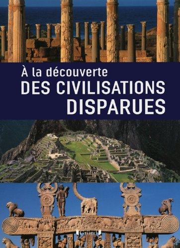 A la découverte des civilisations disparues par Valeria Manferto de Fabianis, Fabio Bourbon, Collectif
