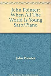 John Pointer: When All The World Is Young Satb/Piano