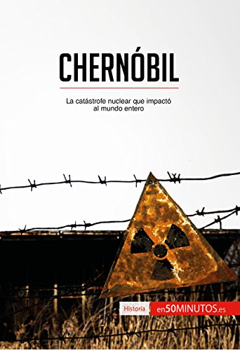 Chernóbil: La catástrofe nuclear que impactó al mundo entero (Historia) por 50Minutos.es