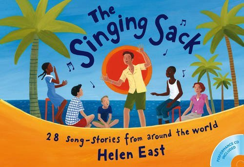 The Singing Sack: 28 Song-stories from Around the World (Songbooks) by Helen East (World Music Songbook)