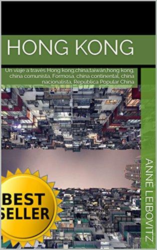 Descargar Libro Hong Kong: Un viaje a través Hong kong,china,taiwán,hong kong, china comunista, Formosa, china continental, china nacionalista, República Popular China (Colecciones de fotos nº 17) de Anne Leibovitz