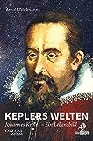 Keplers Welten: Johannes Kepler. Ein Lebensbild - Arnulf Zitelmann