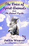 The Voice of Spirit Animals: from The Animal Psychic (English Edition)
