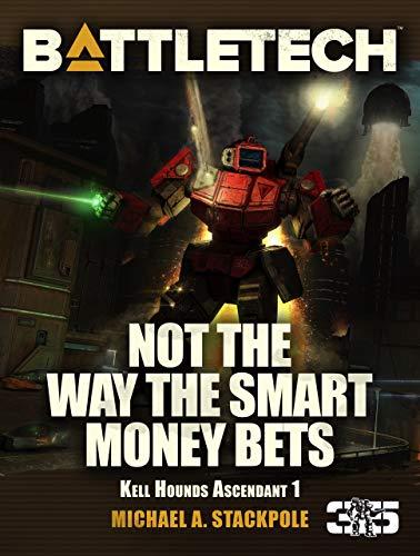 BattleTech: Not the Way The Smart Money Bets: Kell Hounds Ascendant 1 (Kell Hounds Trilogy) (English Edition)