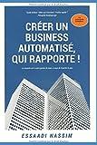 Telecharger Livres CREER UN BUSINESS AUTOMATISE QUI RAPPORTE (PDF,EPUB,MOBI) gratuits en Francaise