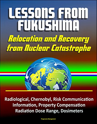 Lessons From Fukushima: Relocation And Recovery From Nuclear Catastrophe - Radiological, Chernobyl, Risk Communication, Public Information, Property Compensation, ... Dose Range, Dosimeters por U.s. Government epub